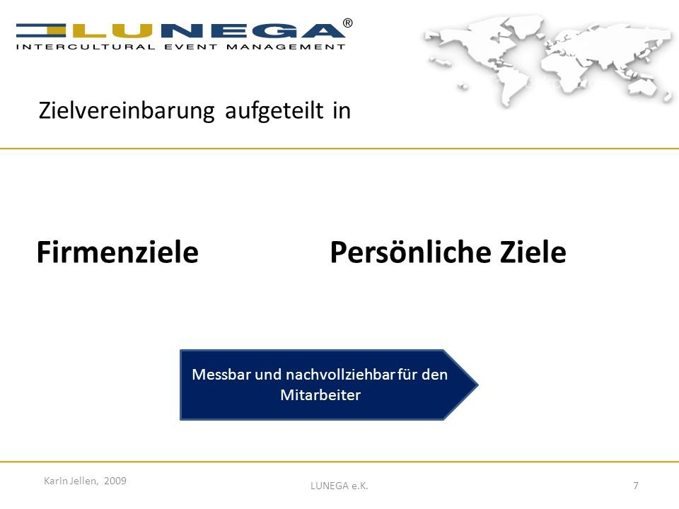 8 Karin Jellen, 2009 LUNEGA e.K.Firmenziele z.B. Umsatz > 2 Mio.
