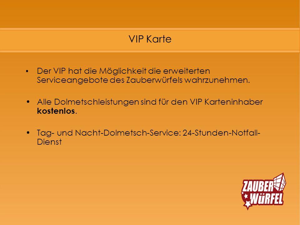VIP Karte Der VIP hat die Möglichkeit die erweiterten Serviceangebote des Zauberwürfels wahrzunehmen. Alle Dolmetschleistungen sind für den VIP Karten