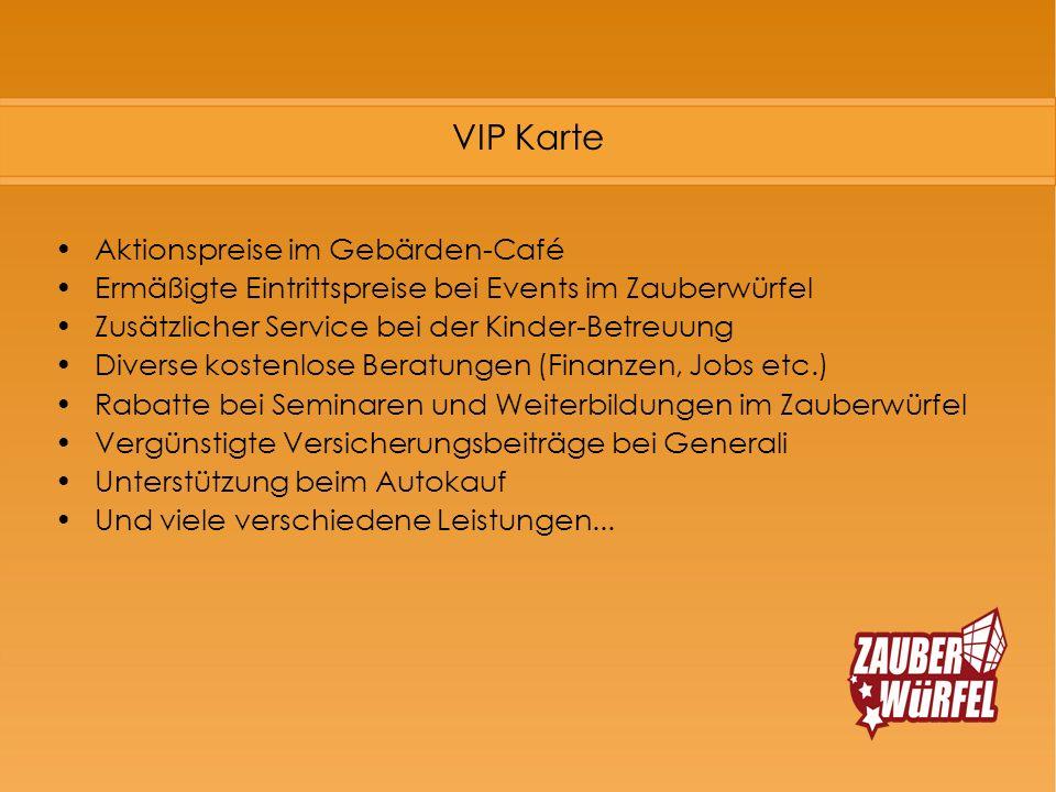 VIP Karte Aktionspreise im Gebärden-Café Ermäßigte Eintrittspreise bei Events im Zauberwürfel Zusätzlicher Service bei der Kinder-Betreuung Diverse ko