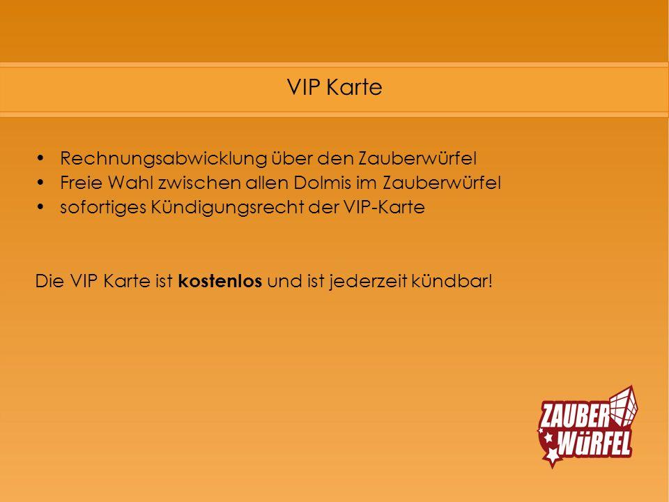 VIP Karte Rechnungsabwicklung über den Zauberwürfel Freie Wahl zwischen allen Dolmis im Zauberwürfel sofortiges Kündigungsrecht der VIP-Karte Die VIP