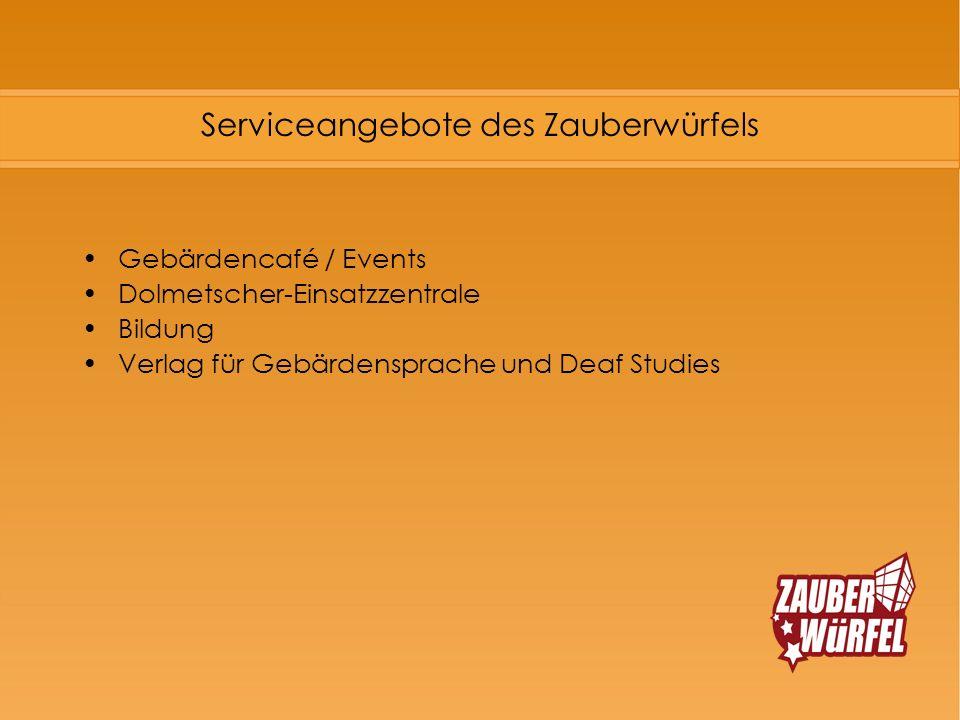 Serviceangebote des Zauberwürfels Gebärdencafé / Events Dolmetscher-Einsatzzentrale Bildung Verlag für Gebärdensprache und Deaf Studies