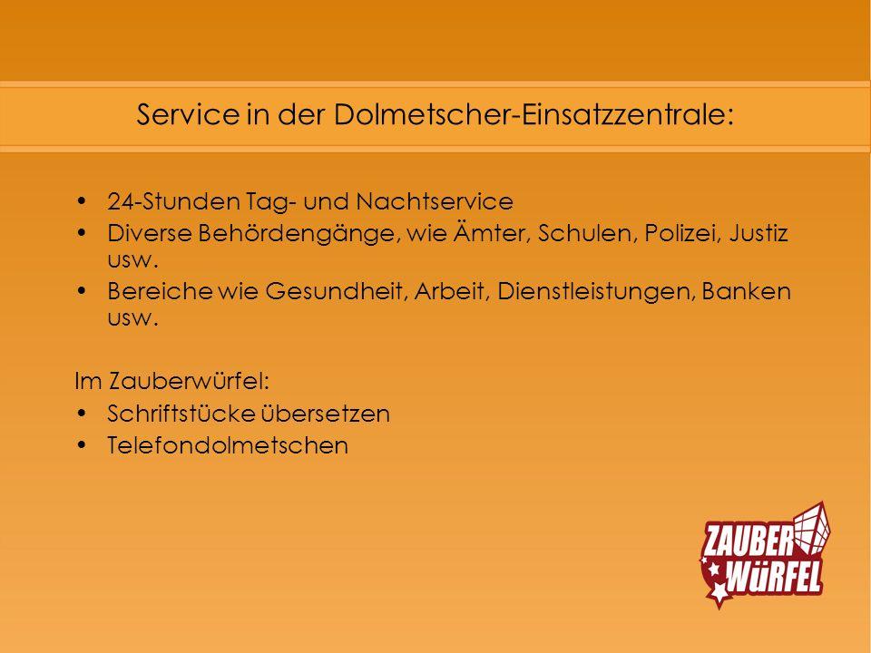 Service in der Dolmetscher-Einsatzzentrale: 24-Stunden Tag- und Nachtservice Diverse Behördengänge, wie Ämter, Schulen, Polizei, Justiz usw. Bereiche