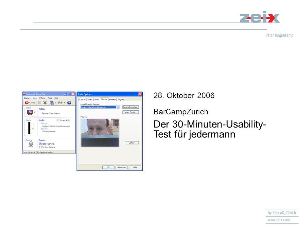 28. Oktober 2006 BarCampZurich Der 30-Minuten-Usability- Test für jedermann