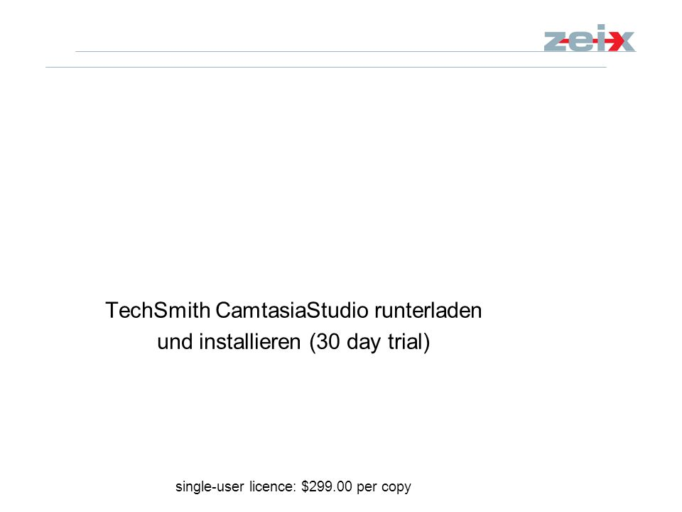 TechSmith CamtasiaStudio runterladen und installieren (30 day trial) single-user licence: $299.00 per copy