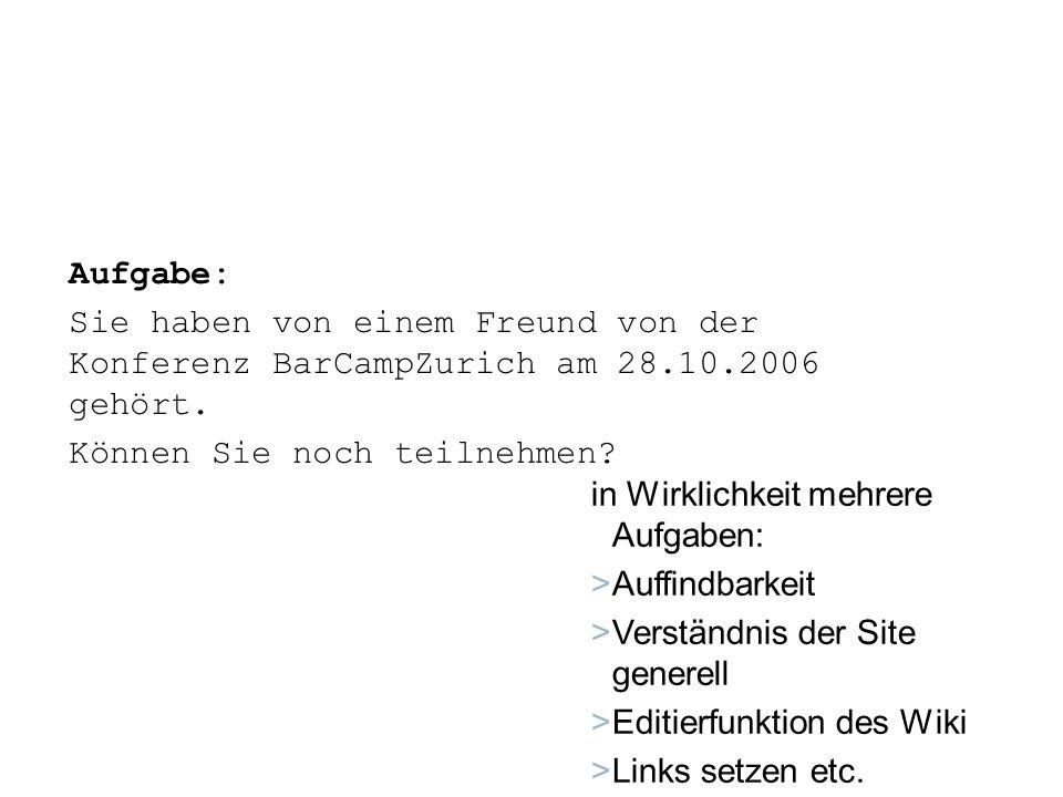 Aufgabe: Sie haben von einem Freund von der Konferenz BarCampZurich am 28.10.2006 gehört. Können Sie noch teilnehmen? in Wirklichkeit mehrere Aufgaben
