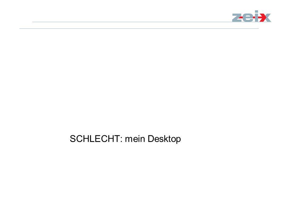SCHLECHT: mein Desktop
