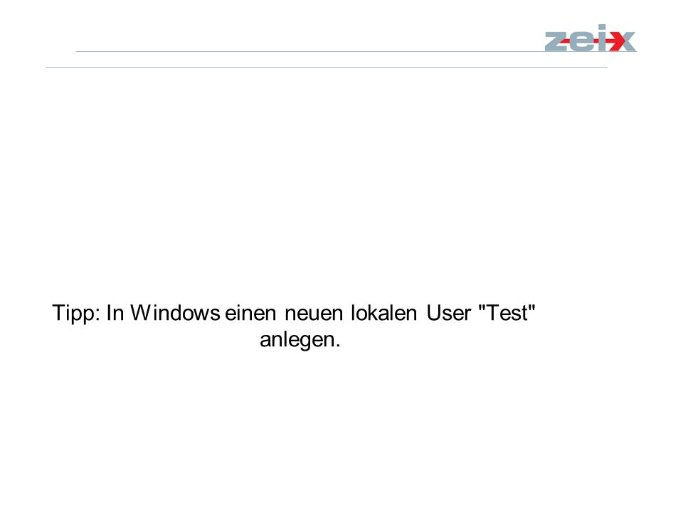 Tipp: In Windows einen neuen lokalen User Test anlegen.