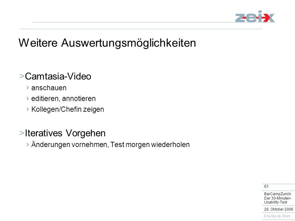 61 BarCampZurich Der 30-Minuten- Usability-Test 28. Oktober 2006 Weitere Auswertungsmöglichkeiten Camtasia-Video anschauen editieren, annotieren Kolle