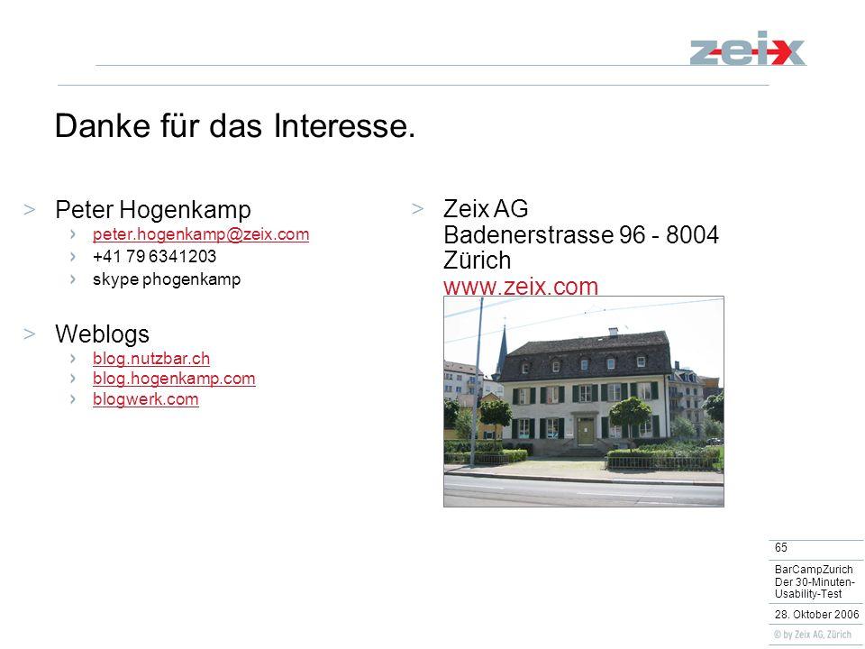 65 BarCampZurich Der 30-Minuten- Usability-Test 28. Oktober 2006 Danke für das Interesse. Peter Hogenkamp peter.hogenkamp@zeix.com +41 79 6341203 skyp