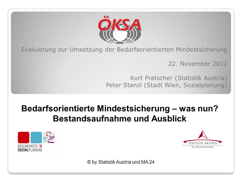 Evaluierung zur Umsetzung der Bedarfsorientierten Mindestsicherung 22. November 2012 Kurt Pratscher (Statistik Austria) Peter Stanzl (Stadt Wien, Sozi