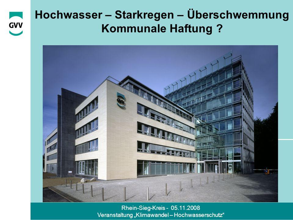 Rhein-Sieg-Kreis - 05.11.2008 Veranstaltung Klimawandel – Hochwasserschutz Starkregenereignisse höhere Gewalt BGH, BADK-Information 1/2005, 42 BGH, BADK-Information 2/2006, 106 LG Trier, GVV-Mitteilungen 1/2008, III