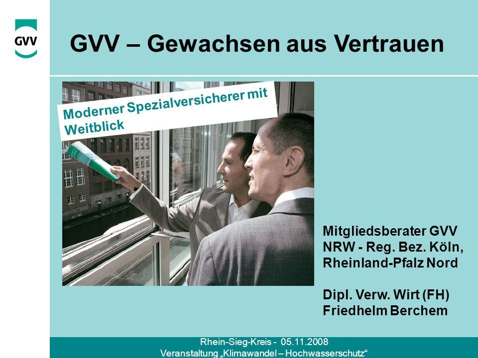 Rhein-Sieg-Kreis - 05.11.2008 Veranstaltung Klimawandel – Hochwasserschutz Moderner Spezialversicherer mit Weitblick GVV – Gewachsen aus Vertrauen Mit