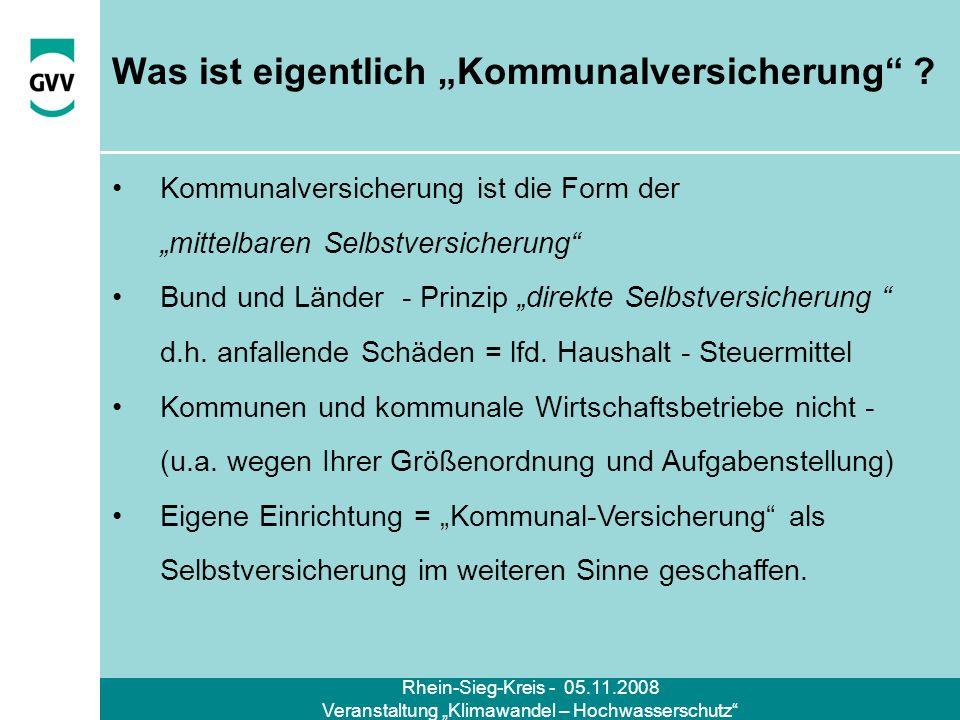 Rhein-Sieg-Kreis - 05.11.2008 Veranstaltung Klimawandel – Hochwasserschutz Was ist eigentlich Kommunalversicherung ? Kommunalversicherung ist die Form