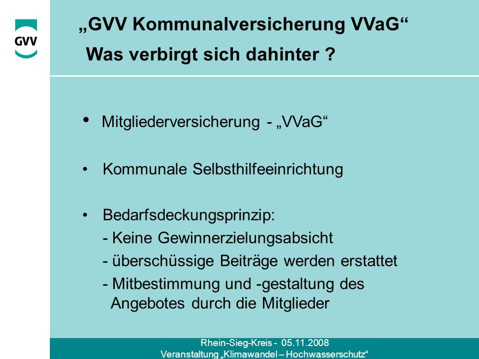 Rhein-Sieg-Kreis - 05.11.2008 Veranstaltung Klimawandel – Hochwasserschutz Aufgabenstellung der GVV-Kommunalversicherung ist es nach der Satzung des VVaG seinen Mitgliedern einen auf die besonderen, kommunalen Belange abgestimmten notwendigen und angemessenen Versicherungsschutz auf Selbstkostenbasis bereitzustellen !.
