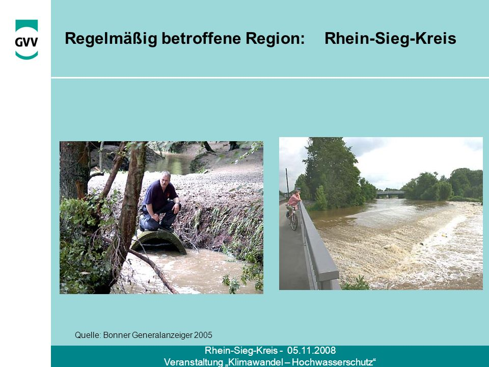 Rhein-Sieg-Kreis - 05.11.2008 Veranstaltung Klimawandel – Hochwasserschutz Regelmäßig betroffene Region: Rhein-Sieg-Kreis Quelle: Bonner Generalanzeig