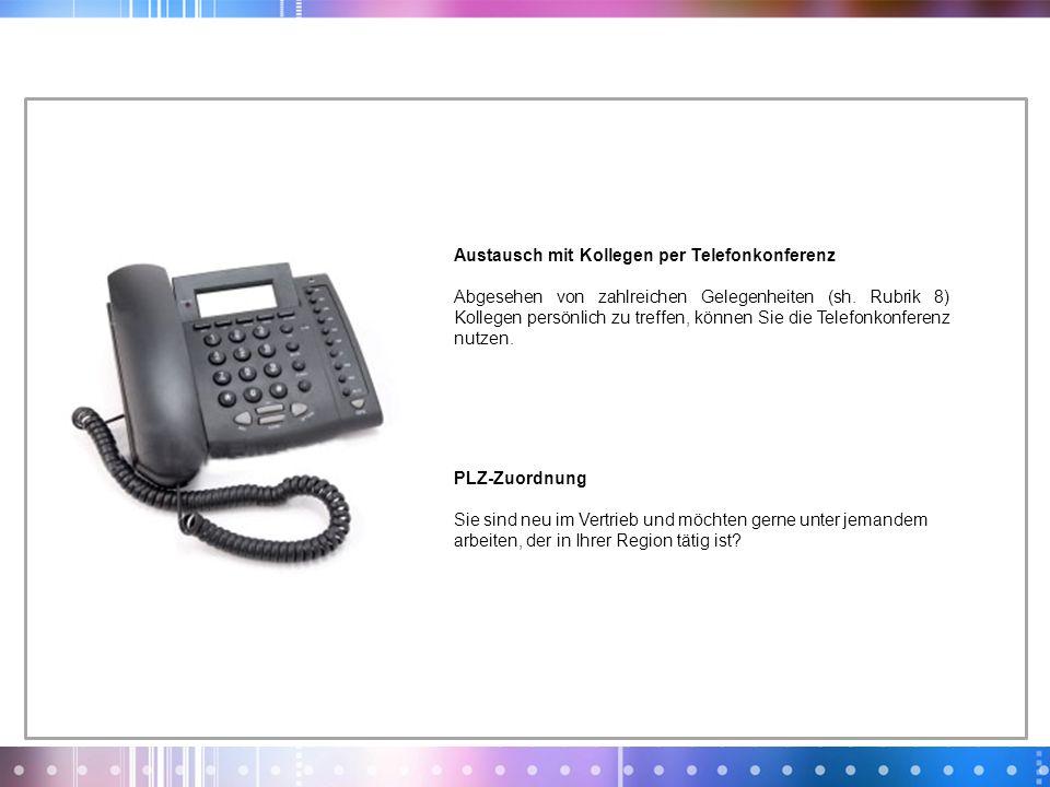 Austausch mit Kollegen per Telefonkonferenz Abgesehen von zahlreichen Gelegenheiten (sh. Rubrik 8) Kollegen persönlich zu treffen, können Sie die Tele