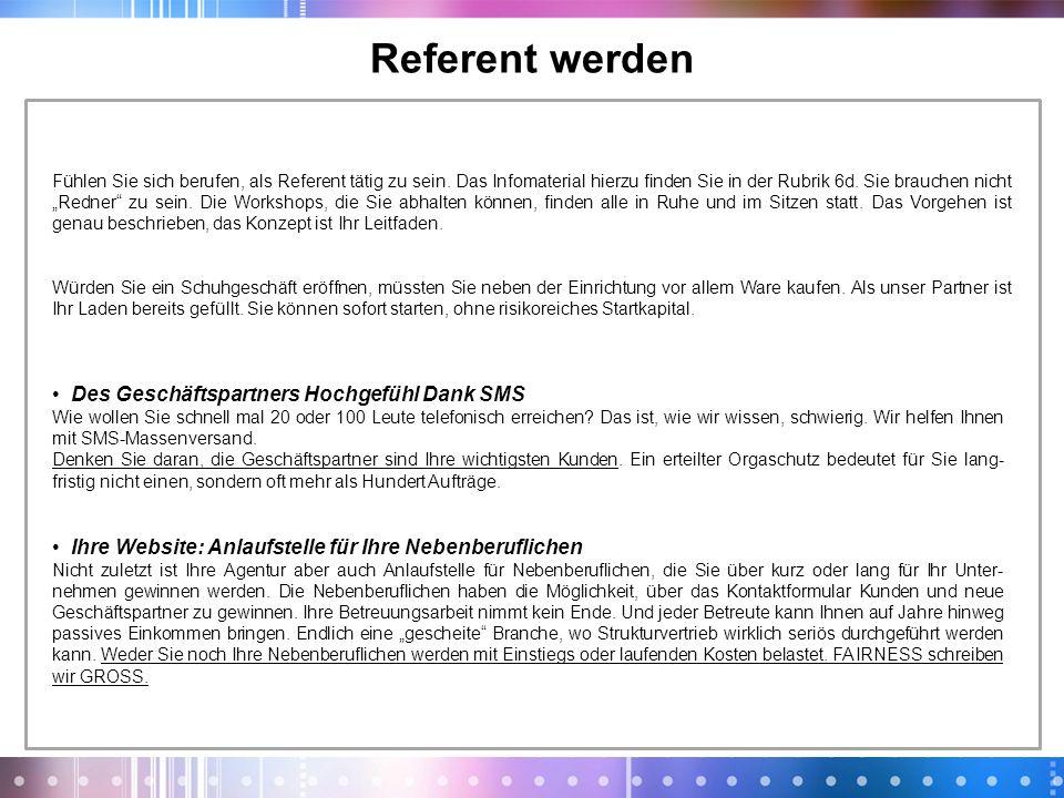 Referent werden Fühlen Sie sich berufen, als Referent tätig zu sein. Das Infomaterial hierzu finden Sie in der Rubrik 6d. Sie brauchen nicht Redner zu
