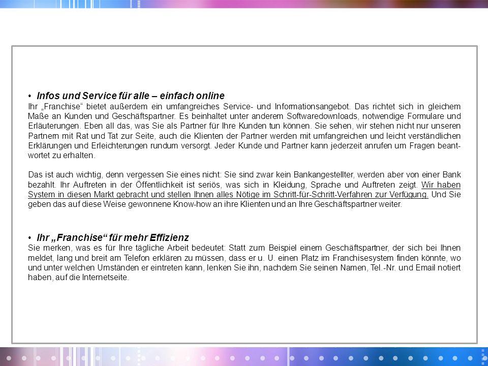 Infos und Service für alle – einfach online Ihr Franchise bietet außerdem ein umfangreiches Service- und Informationsangebot. Das richtet sich in glei