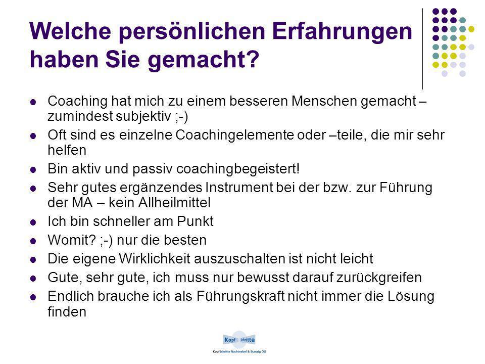 Welche persönlichen Erfahrungen haben Sie gemacht? Coaching hat mich zu einem besseren Menschen gemacht – zumindest subjektiv ;-) Oft sind es einzelne