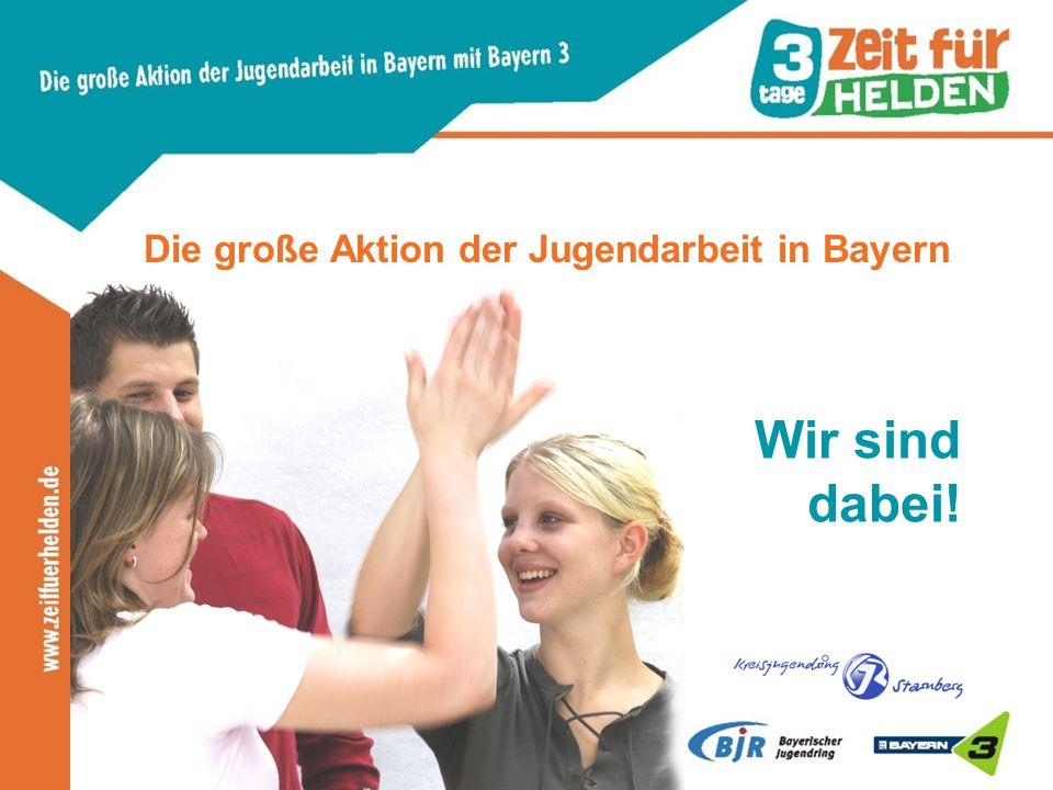 Die große Aktion der Jugendarbeit in Bayern Wir sind dabei!