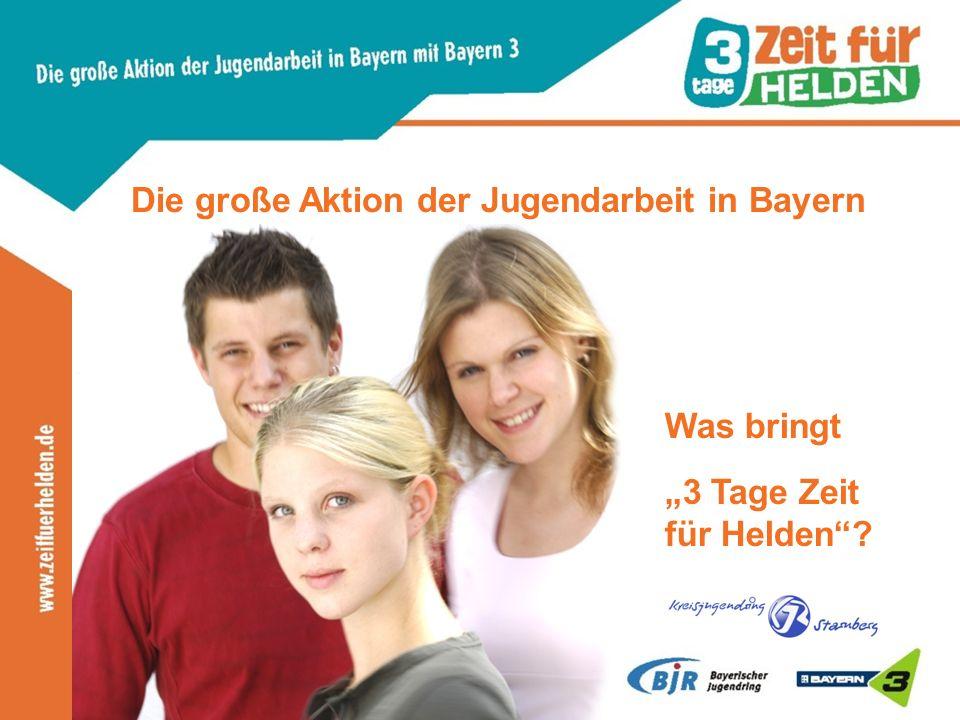 Die große Aktion der Jugendarbeit in Bayern Was bringt 3 Tage Zeit für Helden