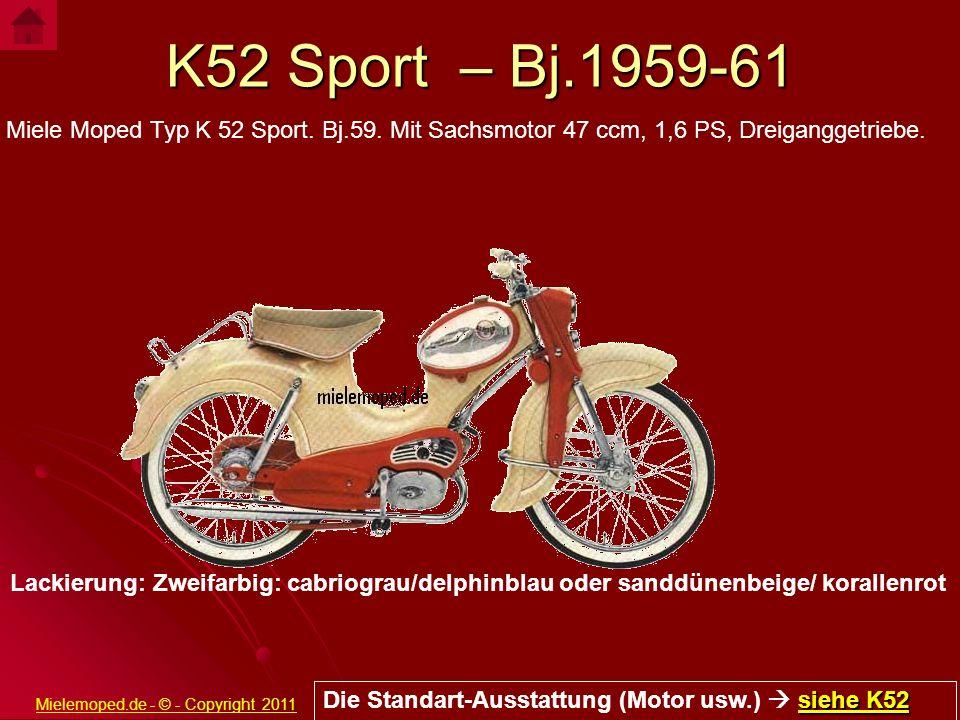 K52 Sport – Bj.1959-61 Miele Moped Typ K 52 Sport. Bj.59. Mit Sachsmotor 47 ccm, 1,6 PS, Dreiganggetriebe. siehe K52 siehe K52 Die Standart-Ausstattun