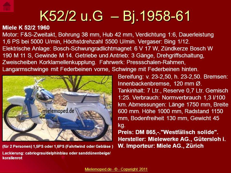 Miele K 52/2 1960 Motor: F&S-Zweitakt, Bohrung 38 mm, Hub 42 mm, Verdichtung 1:6, Dauerleistung 1,6 PS bei 5000 U/min, Höchstdrehzahl 5500 U/min. Verg
