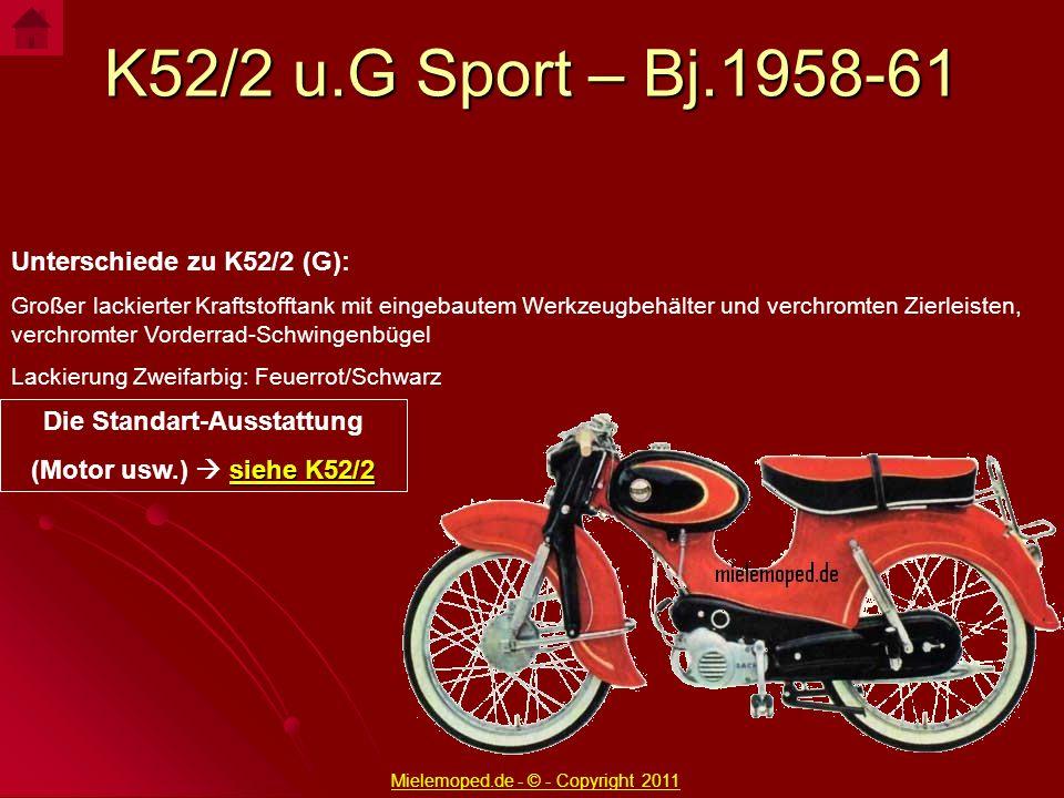 K52/2 u.G Sport – Bj.1958-61 Unterschiede zu K52/2 (G): Großer lackierter Kraftstofftank mit eingebautem Werkzeugbehälter und verchromten Zierleisten,