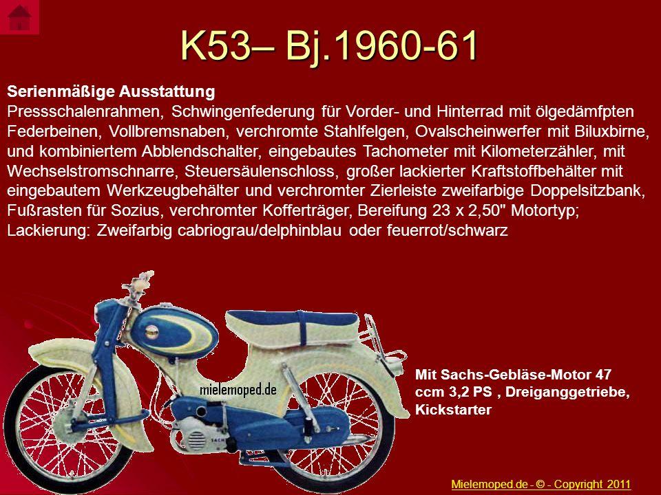 K53– Bj.1960-61 Serienmäßige Ausstattung Pressschalenrahmen, Schwingenfederung für Vorder- und Hinterrad mit ölgedämfpten Federbeinen, Vollbremsnaben,