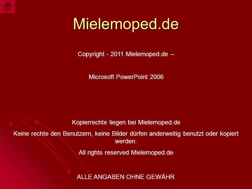Mielemoped.de Copyright - 2011 Mielemoped.de – Microsoft PowerPoint 2006 Kopierrechte liegen bei Mielemoped.de Keine rechte den Benutzern, keine Bilde