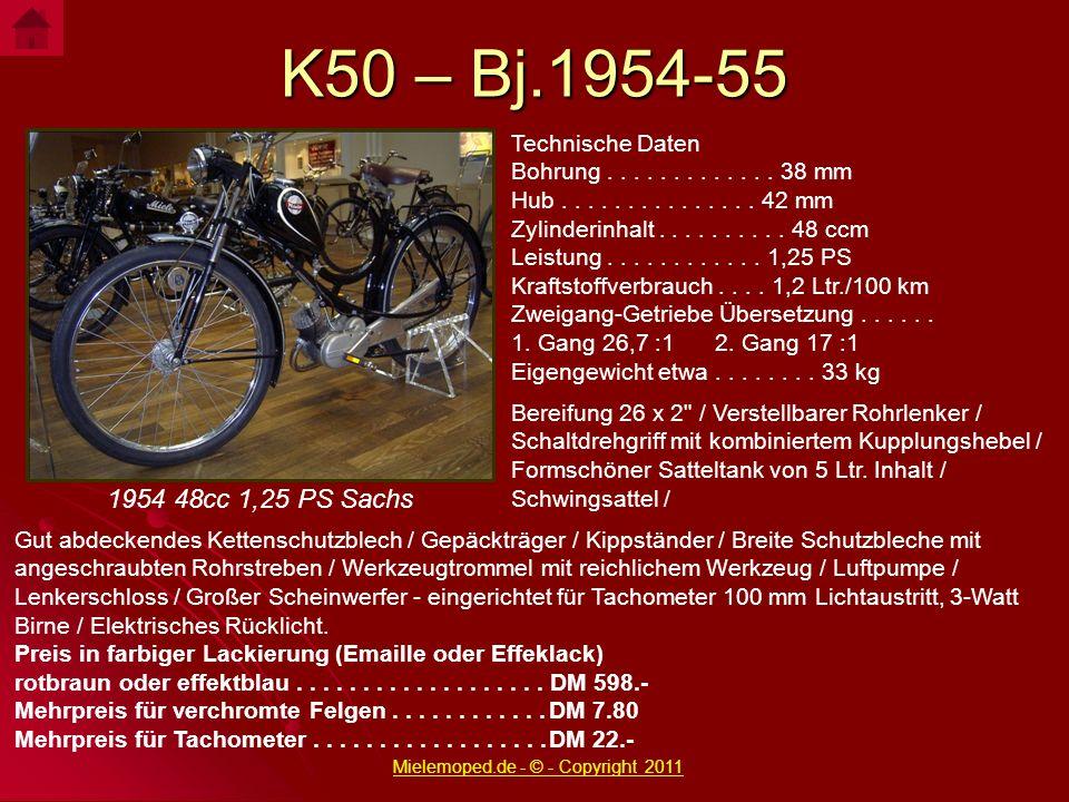 K50 – Bj.1954-55 1954 48cc 1,25 PS Sachs Technische Daten Bohrung............. 38 mm Hub............... 42 mm Zylinderinhalt.......... 48 ccm Leistung