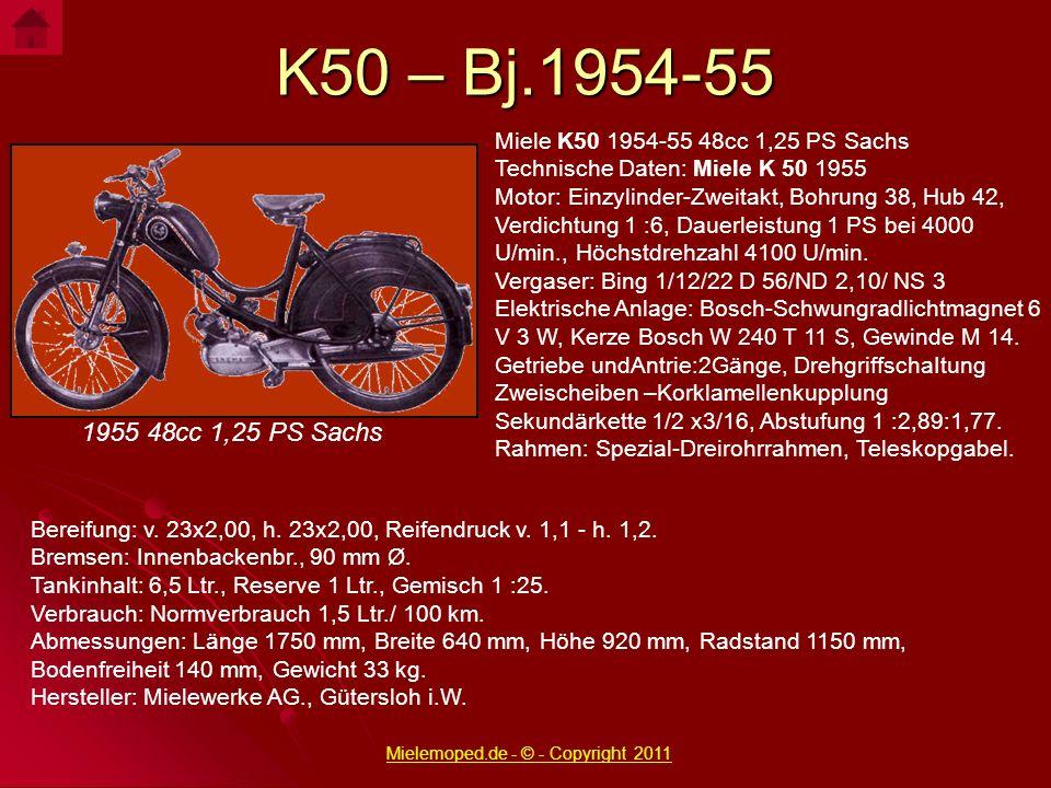 K50 – Bj.1954-55 1955 48cc 1,25 PS Sachs Miele K50 1954-55 48cc 1,25 PS Sachs Technische Daten: Miele K 50 1955 Motor: Einzylinder-Zweitakt, Bohrung 3