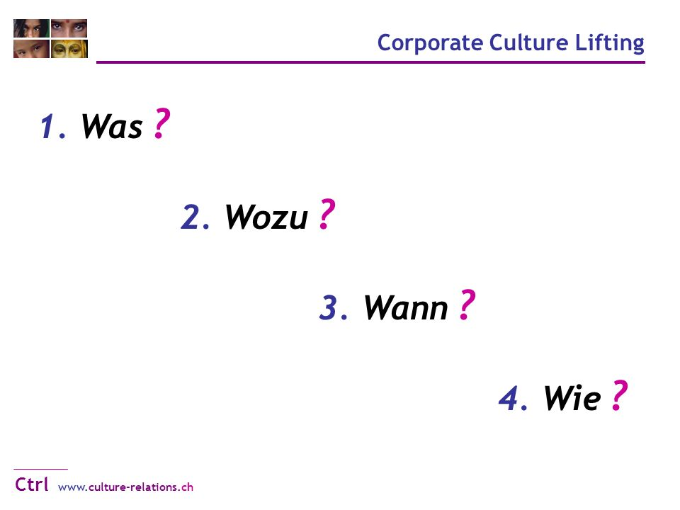 1. Was 2. Wozu 3. Wann 4. Wie Corporate Culture Lifting www.culture-relations.ch Ctrl