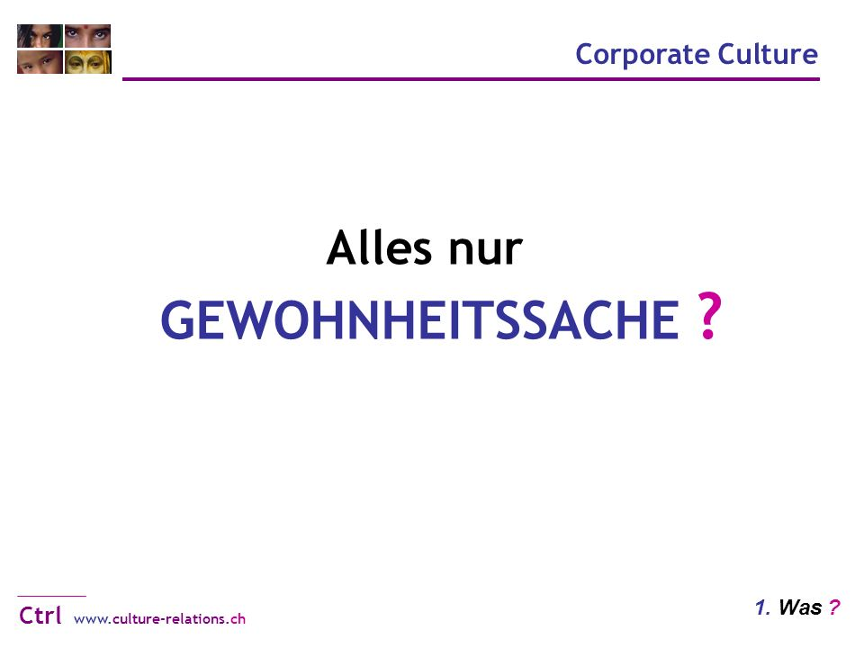 Corporate Culture www.culture-relations.ch Ctrl 1. Was Alles nur GEWOHNHEITSSACHE