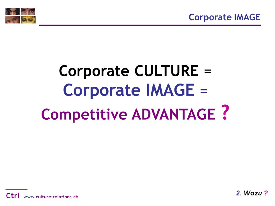 www.culture-relations.ch Ctrl Corporate IMAGE 2. Wozu .
