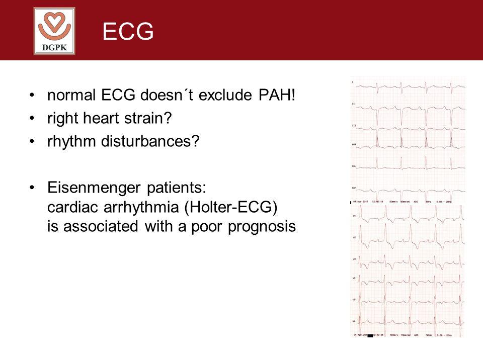 ECG normal ECG doesn´t exclude PAH! right heart strain? rhythm disturbances? Eisenmenger patients: cardiac arrhythmia (Holter-ECG) is associated with