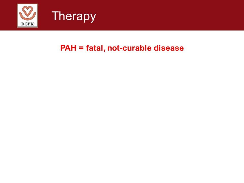 Therapy PAH = fatal, not-curable disease