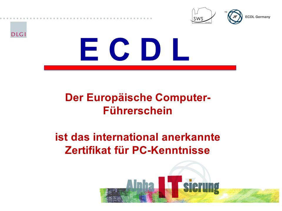E C D L Der Europäische Computer- Führerschein ist das international anerkannte Zertifikat für PC-Kenntnisse