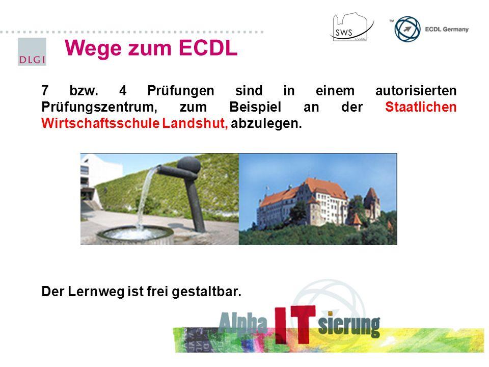 Wege zum ECDL 7 bzw. 4 Prüfungen sind in einem autorisierten Prüfungszentrum, zum Beispiel an der Staatlichen Wirtschaftsschule Landshut, abzulegen. D
