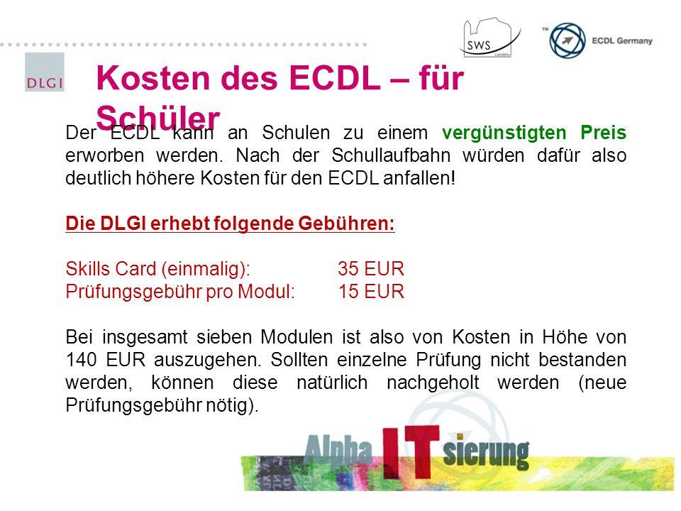 Kosten des ECDL – für Schüler Der ECDL kann an Schulen zu einem vergünstigten Preis erworben werden. Nach der Schullaufbahn würden dafür also deutlich