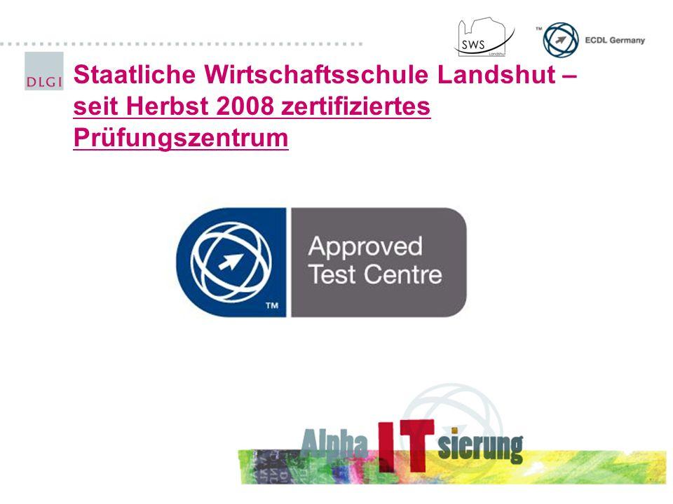 Staatliche Wirtschaftsschule Landshut – seit Herbst 2008 zertifiziertes Prüfungszentrum