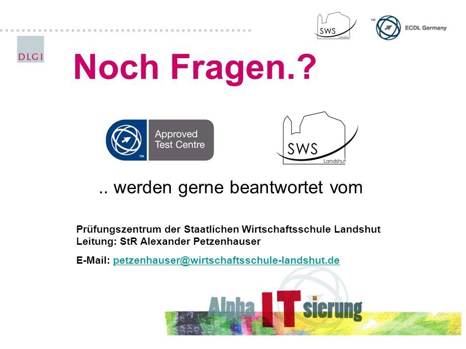 Noch Fragen.?.. werden gerne beantwortet vom Prüfungszentrum der Staatlichen Wirtschaftsschule Landshut Leitung: StR Alexander Petzenhauser E-Mail: pe