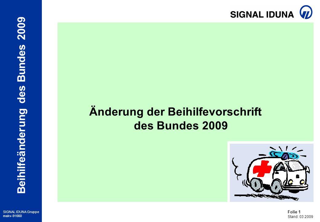 Folie 1 Stand: 03.2009 SIGNAL IDUNA Gruppe makv-91660 Beihilfeänderung des Bundes 2009 Änderung der Beihilfevorschrift des Bundes 2009