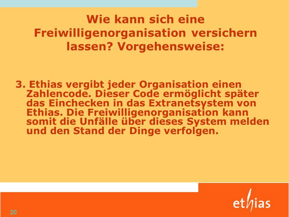20 3. Ethias vergibt jeder Organisation einen Zahlencode. Dieser Code ermöglicht später das Einchecken in das Extranetsystem von Ethias. Die Freiwilli