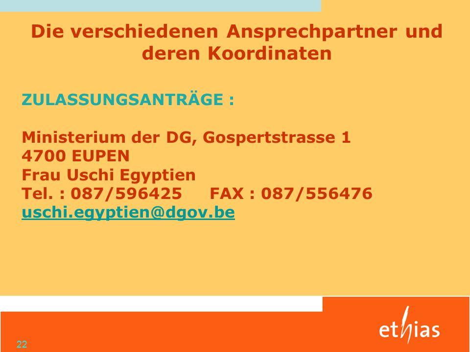 22 ZULASSUNGSANTRÄGE : Ministerium der DG, Gospertstrasse 1 4700 EUPEN Frau Uschi Egyptien Tel. : 087/596425FAX : 087/556476 uschi.egyptien@dgov.be Di