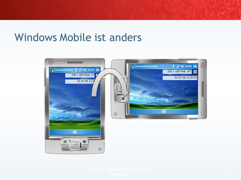 Windows Mobile ist anders 10 Torsten Weber | I Was ist Mobile Computing? andere Denkweise beim Zugriff auf Daten