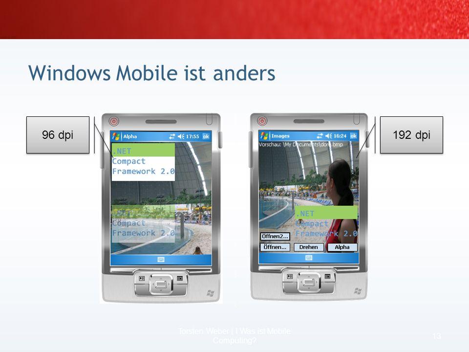 Windows Mobile ist anders 11 Torsten Weber | I Was ist Mobile Computing?