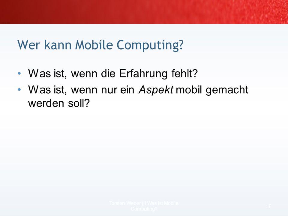 Windows Mobile ist anders 15 Torsten Weber | I Was ist Mobile Computing?