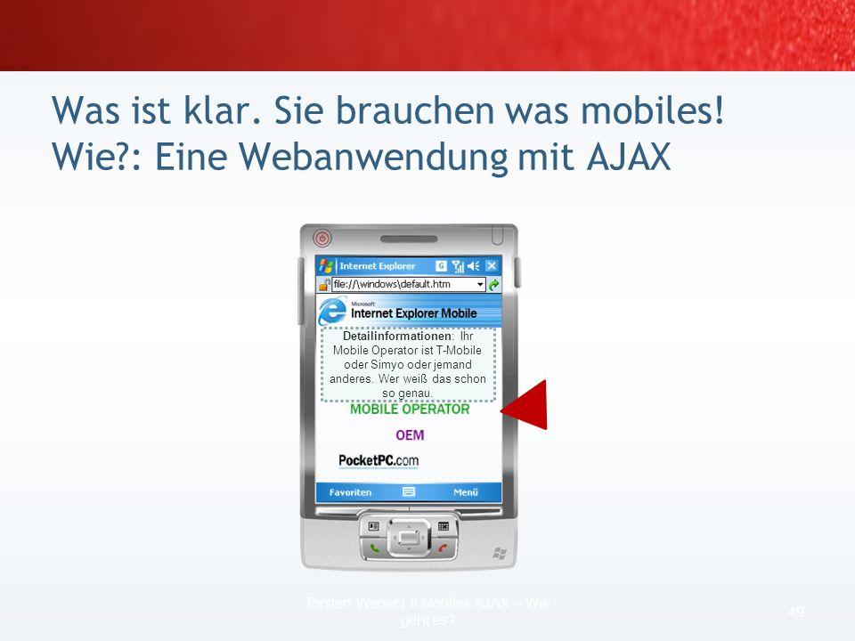 2 Szenarien für das Wie für Mobile AJAX 47 Torsten Weber | II Mobiles AJAX – Wie geht es? Dateninseln (Beispiel 1) MSXML (Beispiel2) SOAP & mehr (naht