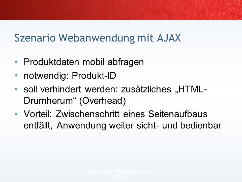 2 Szenarien für das Wie für Mobile AJAX 48 Torsten Weber | II Mobiles AJAX – Wie geht es? Dateninseln (Beispiel 1) MSXML (Beispiel2) SOAP & mehr (naht